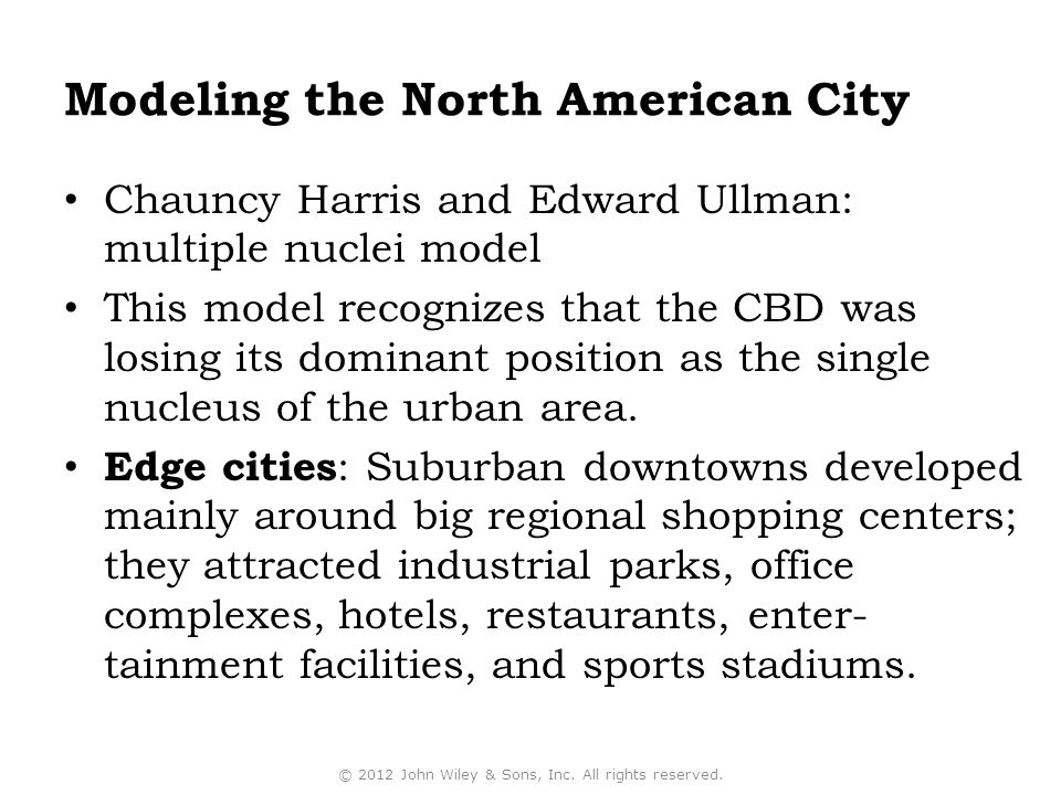 Chauncy Harris and Edward Ullman: multiple nuclei model This model recognizes that the CBD was losing its dominant position as the single nucleus of the urban area.