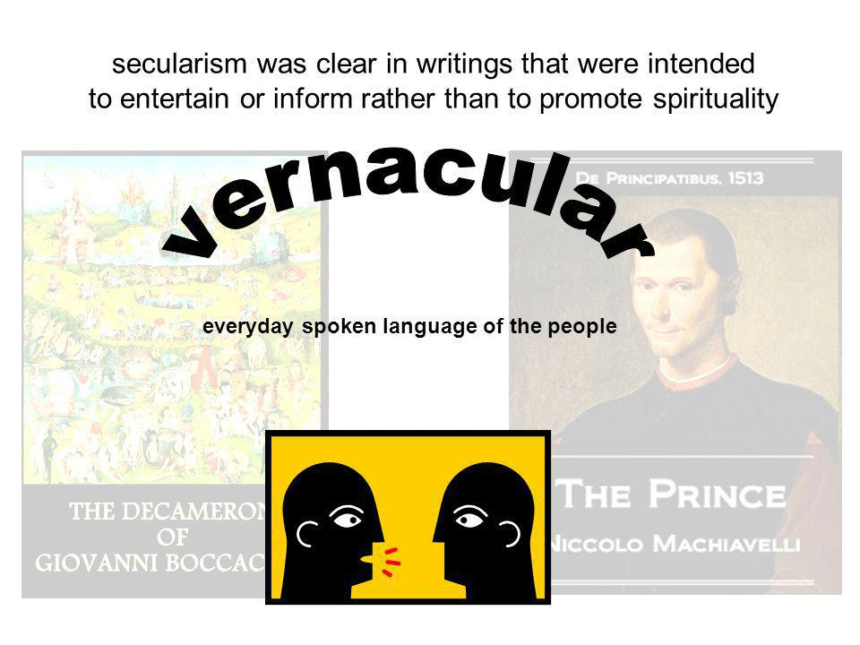 secularism was clear in writings that were intended to entertain or inform rather than to promote spirituality everyday spoken language of the people