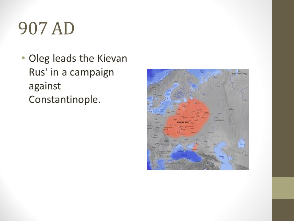 907 AD Oleg leads the Kievan Rus in a campaign against Constantinople.