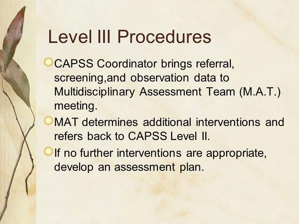 Level III Procedures CAPSS Coordinator brings referral, screening,and observation data to Multidisciplinary Assessment Team (M.A.T.) meeting.