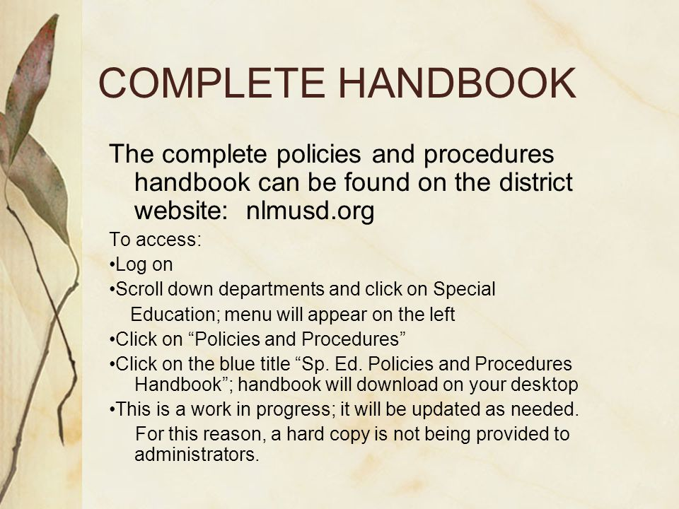 COMPLETE HANDBOOK The complete policies and procedures handbook can be found on the district website: nlmusd.org To access: Log on Scroll down departments and click on Special Education; menu will appear on the left Click on Policies and Procedures Click on the blue title Sp.