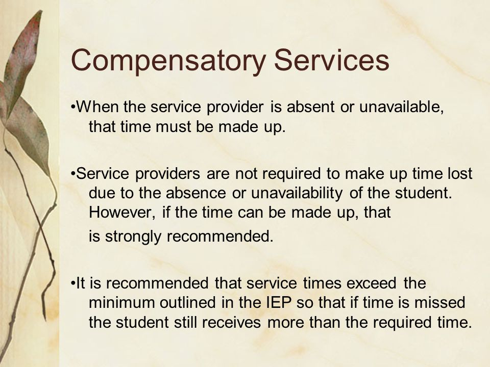 Compensatory Services When the service provider is absent or unavailable, that time must be made up.
