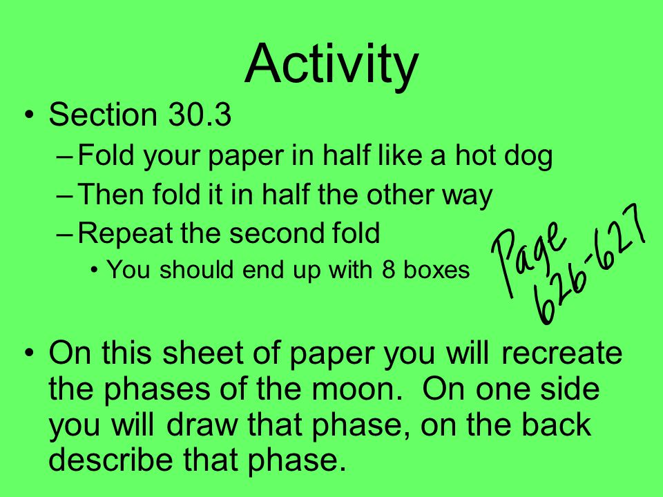 Activity Section 30.3 –Fold your paper in half like a hot dog –Then fold it in half the other way –Repeat the second fold You should end up with 8 box
