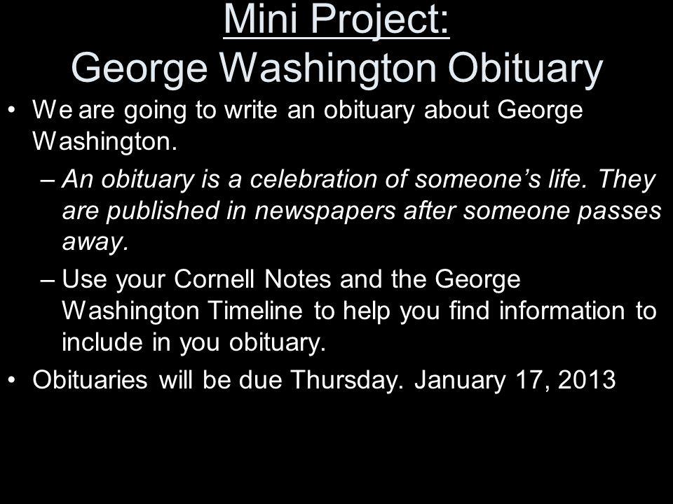Mini Project: George Washington Obituary We are going to write an obituary about George Washington. –An obituary is a celebration of someone's life. T