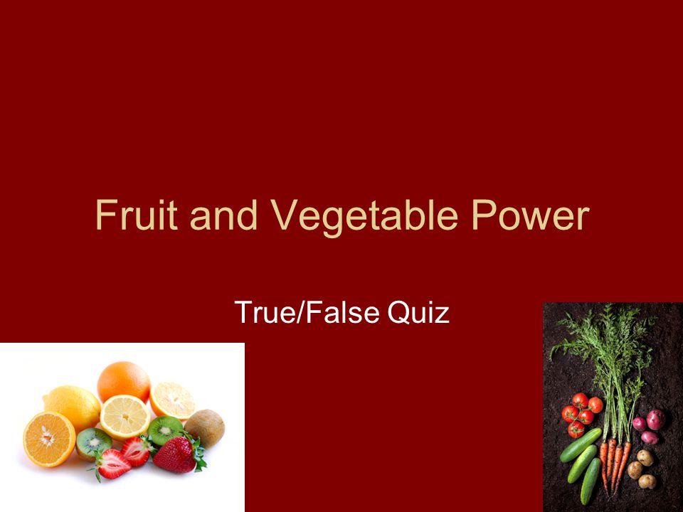 Fruit and Vegetable Power True/False Quiz