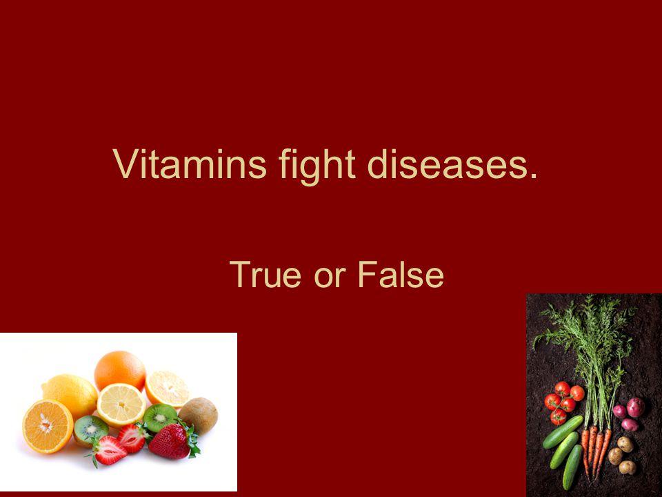 Vitamins fight diseases. True or False