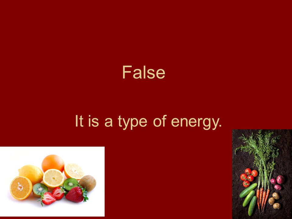 False It is a type of energy.