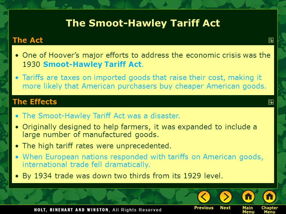 The Act One of Hoover's major efforts to address the economic crisis was the 1930 Smoot-Hawley Tariff Act. Tariffs are taxes on imported goods that ra