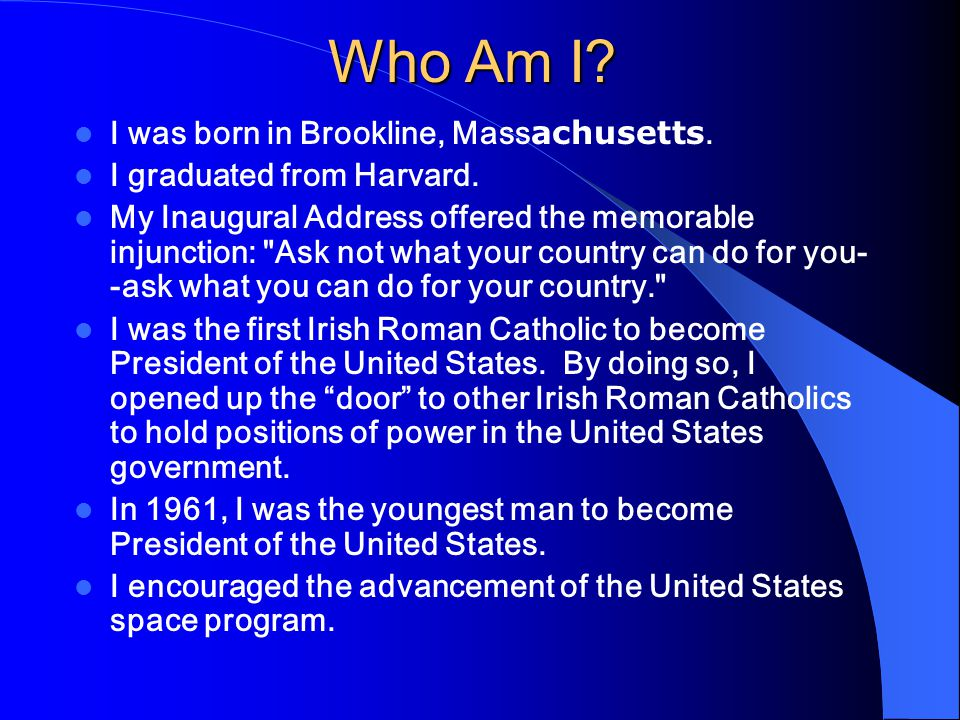 Who Am I. I was born in Brookline, Mass achusetts.