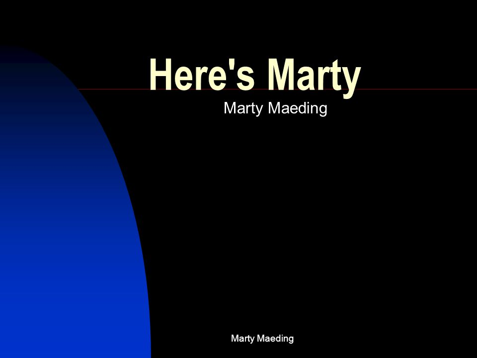 Marty Maeding Here's Marty Marty Maeding