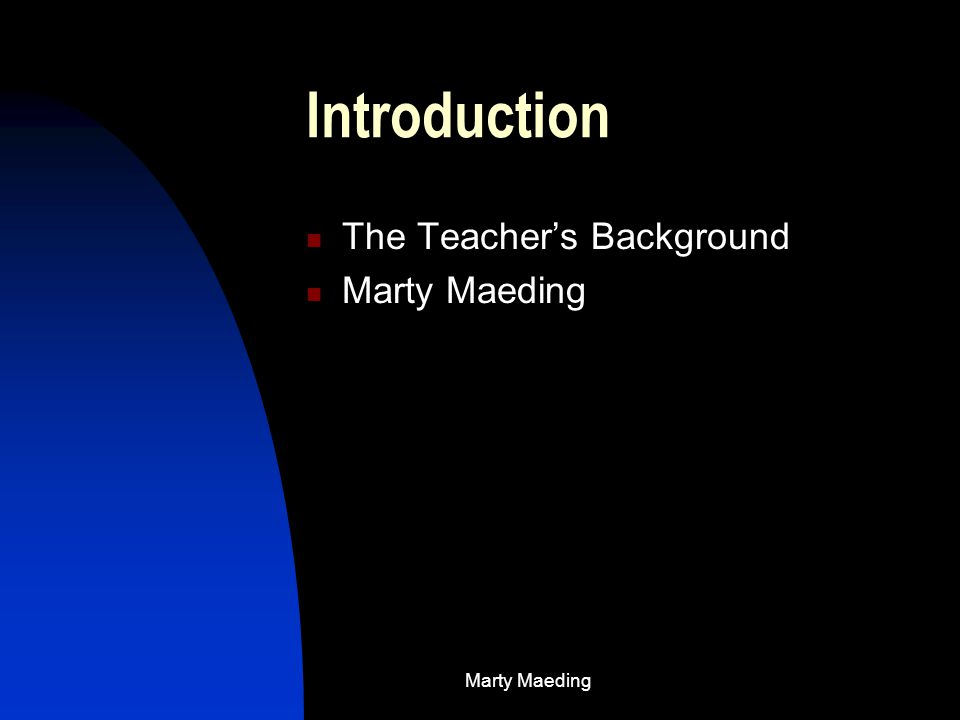 Introduction The Teacher's Background Marty Maeding
