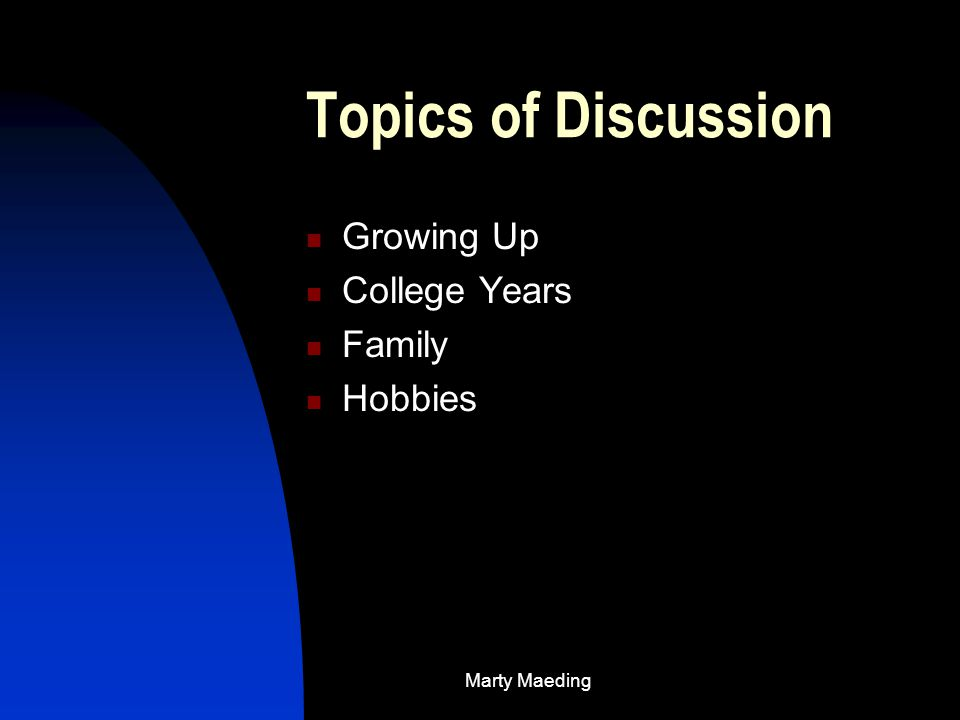 Topics of Discussion Growing Up College Years Family Hobbies