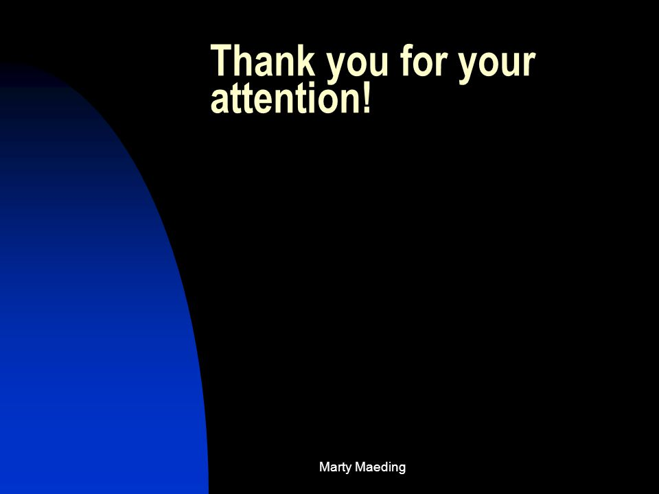 Marty Maeding Thank you for your attention!