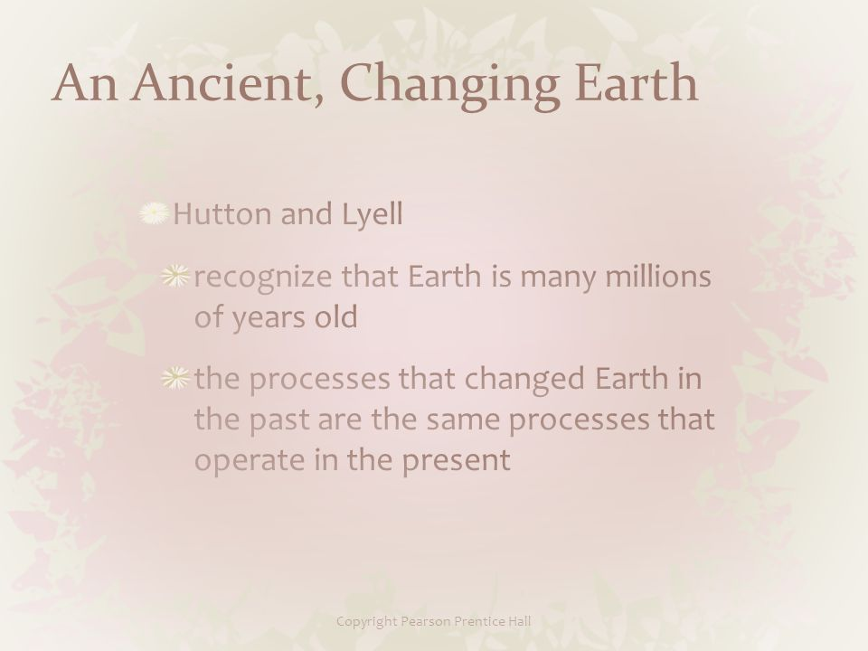 Copyright Pearson Prentice Hall An Ancient, Changing Earth