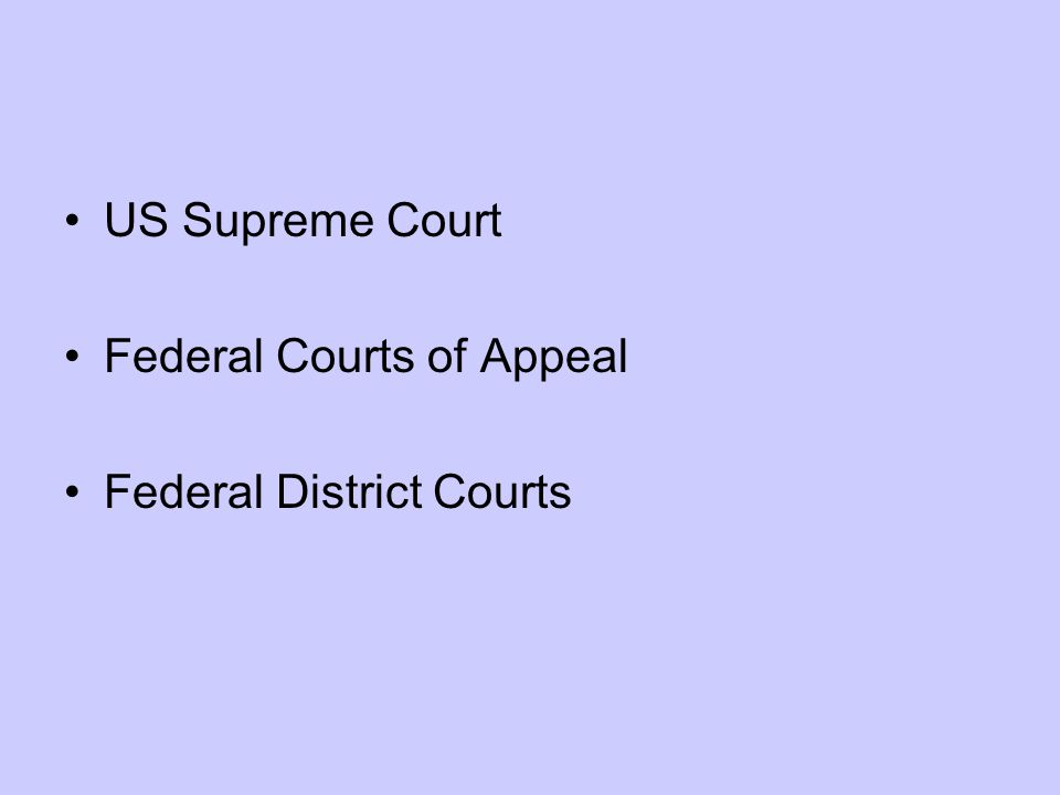 US Supreme Court Federal Courts of Appeal Federal District Courts