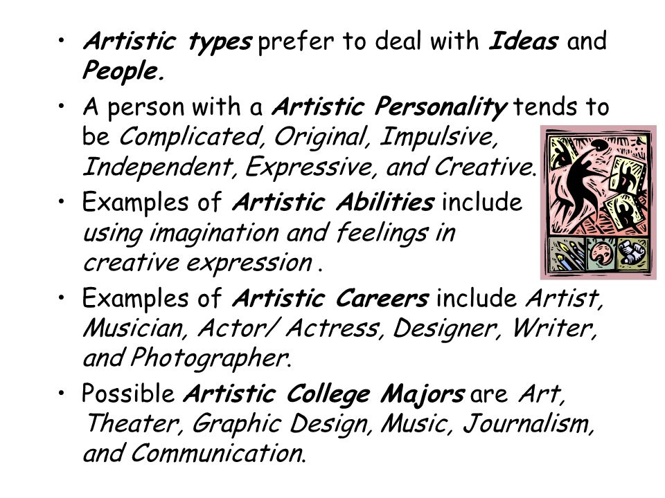 Artistic types prefer to deal with Ideas and People.