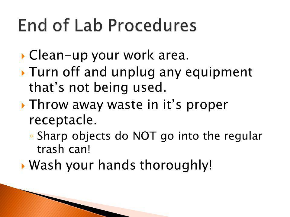  Clean-up your work area.  Turn off and unplug any equipment that's not being used.  Throw away waste in it's proper receptacle. ◦ Sharp objects do