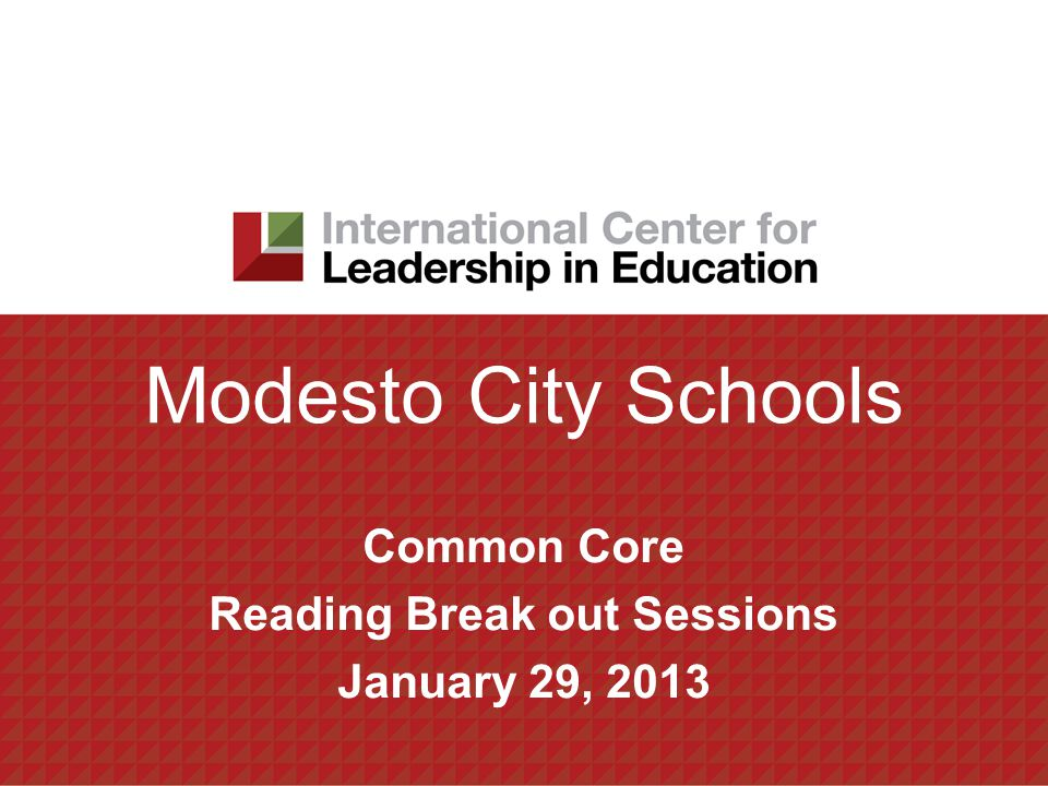 Modesto City Schools Common Core Reading Break out Sessions January 29, 2013