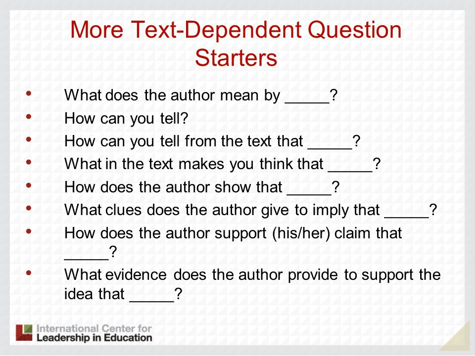 More Text-Dependent Question Starters What does the author mean by _____.