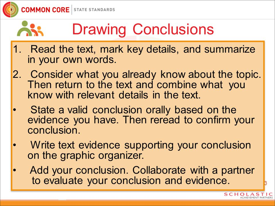 63 Drawing Conclusions 1. Read the text, mark key details, and summarize in your own words.