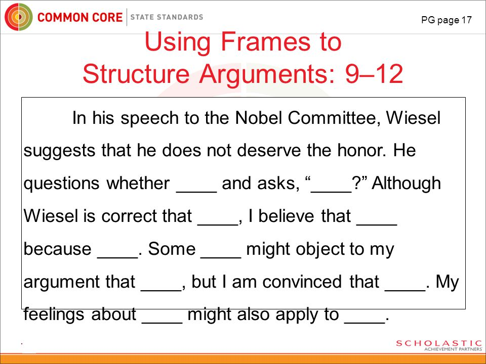 77 Using Frames to Structure Arguments: 9–12 77 In his speech to the Nobel Committee, Wiesel suggests that he does not deserve the honor. He questions