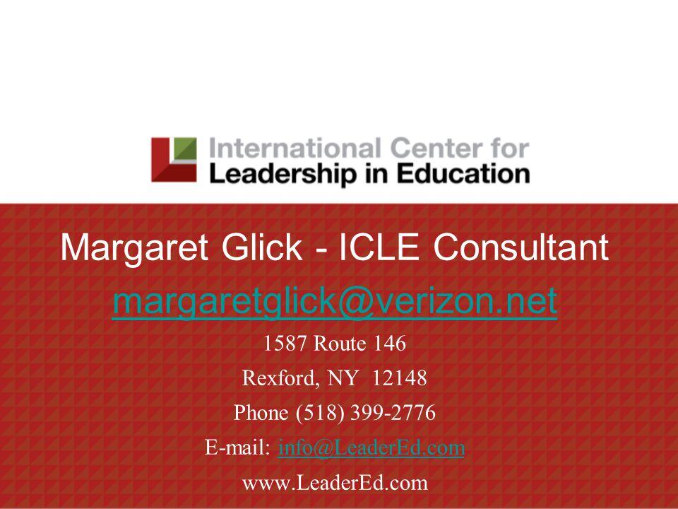 Margaret Glick - ICLE Consultant margaretglick@verizon.net 1587 Route 146 Rexford, NY 12148 Phone (518) 399-2776 E-mail: info@LeaderEd.cominfo@LeaderEd.com www.LeaderEd.com