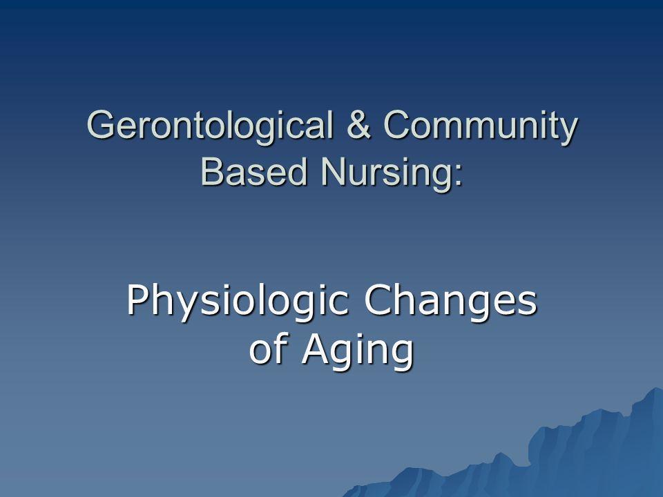 Gerontological & Community Based Nursing: Physiologic Changes of Aging