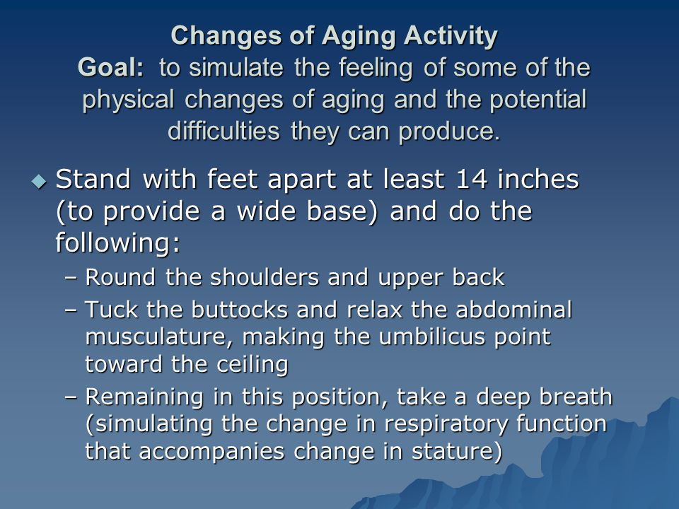 Changes of Aging Activity Goal: to simulate the feeling of some of the physical changes of aging and the potential difficulties they can produce.  St