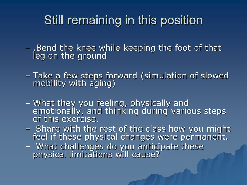 Still remaining in this position –,Bend the knee while keeping the foot of that leg on the ground –Take a few steps forward (simulation of slowed mobi