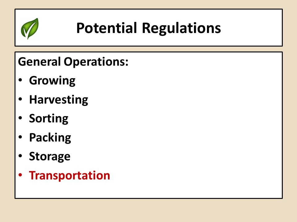 Potential Regulations General Operations: Growing Harvesting Sorting Packing Storage Transportation