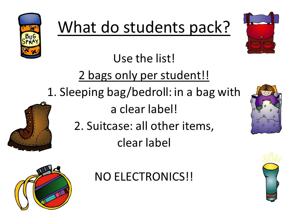 What do students pack. Use the list. 2 bags only per student!.