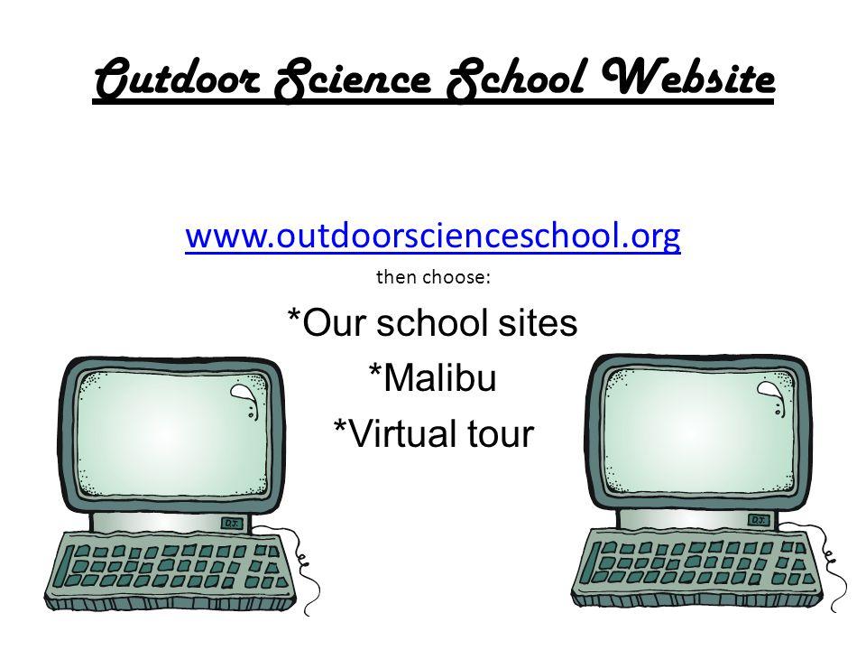 Outdoor Science School Website www.outdoorscienceschool.org then choose: *Our school sites *Malibu *Virtual tour
