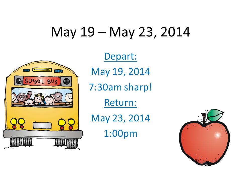May 19 – May 23, 2014 Depart: May 19, 2014 7:30am sharp! Return: May 23, 2014 1:00pm