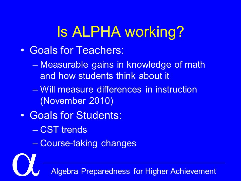  Algebra Preparedness for Higher Achievement Is ALPHA working.