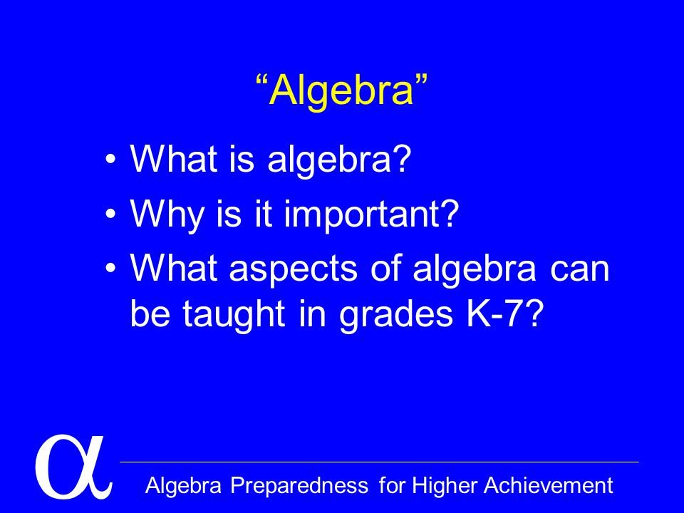  Algebra Preparedness for Higher Achievement Algebra What is algebra.