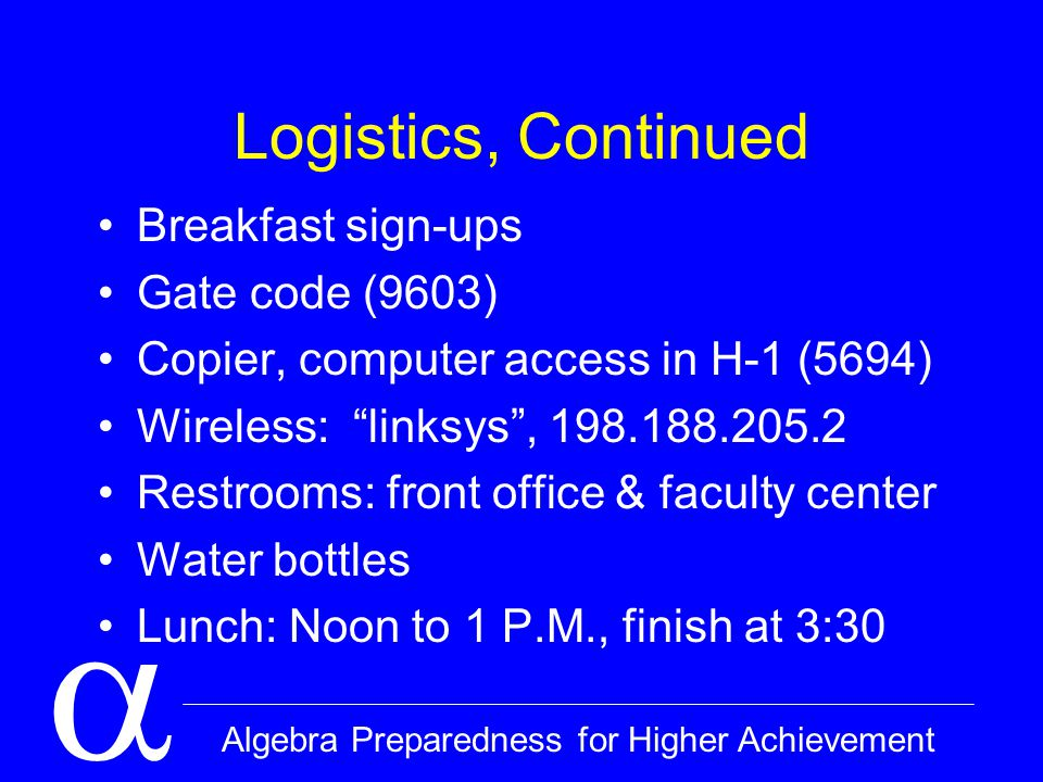  Algebra Preparedness for Higher Achievement A Note About Grouping Home groups: Mixed grade levels –Opportunity for articulation –Diverse backgrounds & learning styles Collaboration: Grade level or course Lesson Planning groups: Your choice Independent work: Your choice