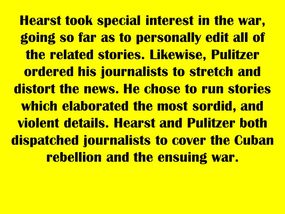 Hearst took special interest in the war, going so far as to personally edit all of the related stories.