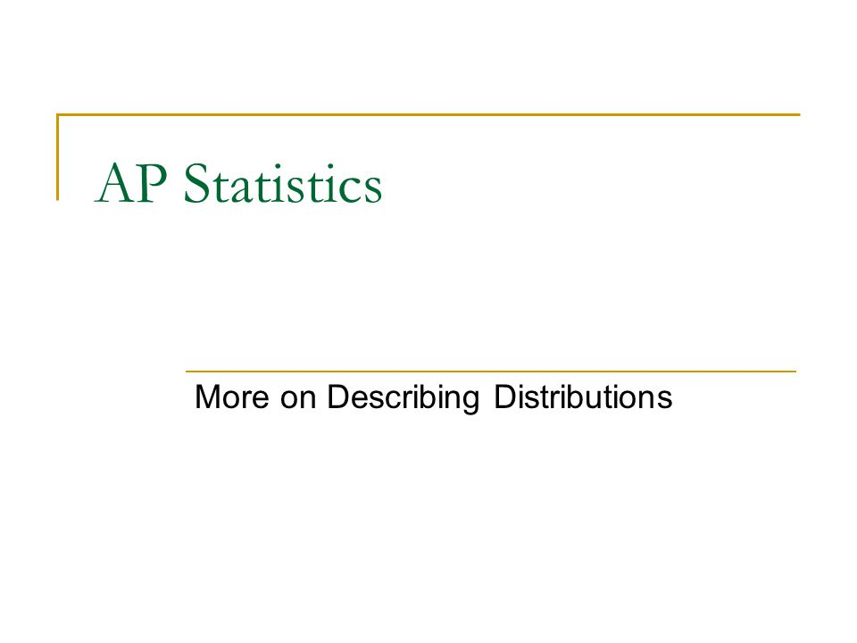 AP Statistics More on Describing Distributions