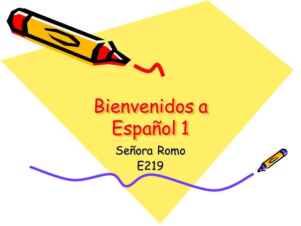 Bienvenidos a Español 1 Señora Romo E219