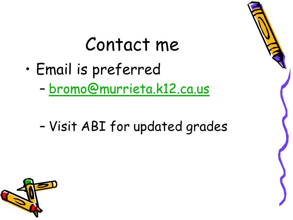 Contact me Email is preferred –bromo@murrieta.k12.ca.usbromo@murrieta.k12.ca.us –Visit ABI for updated grades