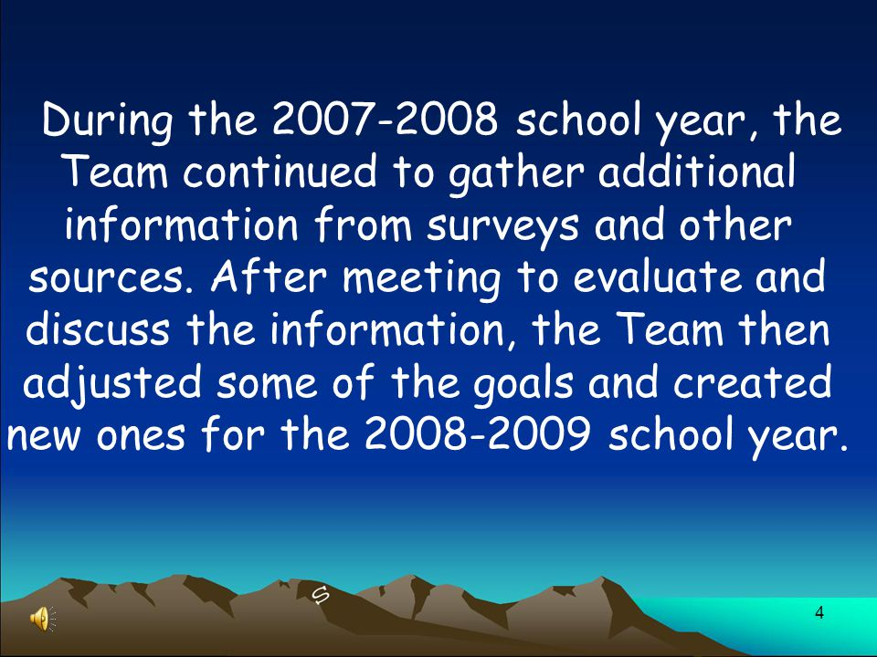 4 During the 2007-2008 school year, the Team continued to gather additional information from surveys and other sources.