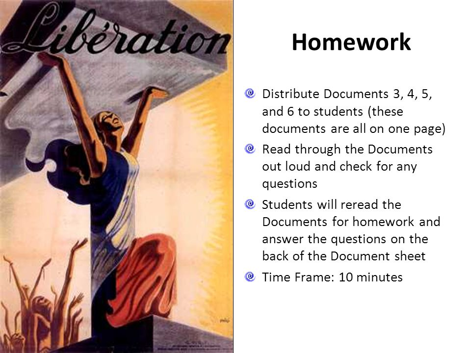 Homework Distribute Documents 3, 4, 5, and 6 to students (these documents are all on one page) Read through the Documents out loud and check for any q