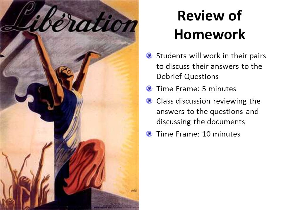 Review of Homework Students will work in their pairs to discuss their answers to the Debrief Questions Time Frame: 5 minutes Class discussion reviewin