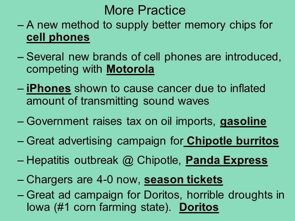 More Practice –A new method to supply better memory chips for cell phones –Several new brands of cell phones are introduced, competing with Motorola –