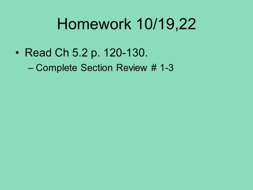 Homework 10/19,22 Read Ch 5.2 p. 120-130. –Complete Section Review # 1-3