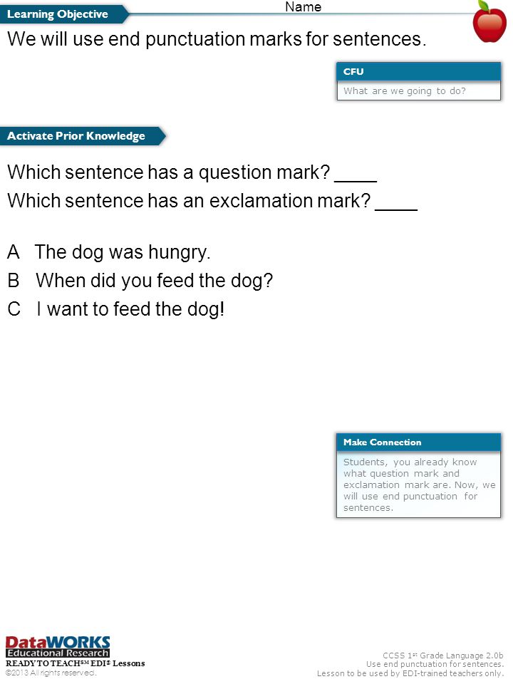 CCSS 1 st Grade Language 2.0b Use end punctuation for sentences. Lesson to be used by EDI-trained teachers only. READY TO TEACH SM EDI ® Lessons ©2013