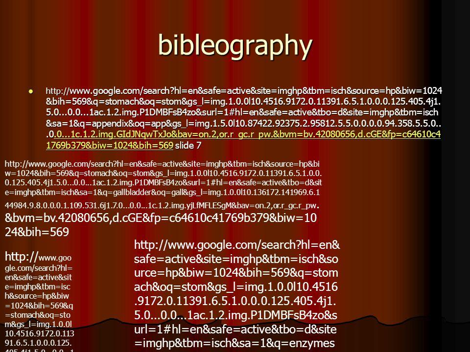 bibleography http:// www.google.com/search hl=en&safe=active&site=imghp&tbm=isch&source=hp&biw=1024 &bih=569&q=stomach&oq=stom&gs_l=img.1.0.0l10.4516.9172.0.11391.6.5.1.0.0.0.125.405.4j1.
