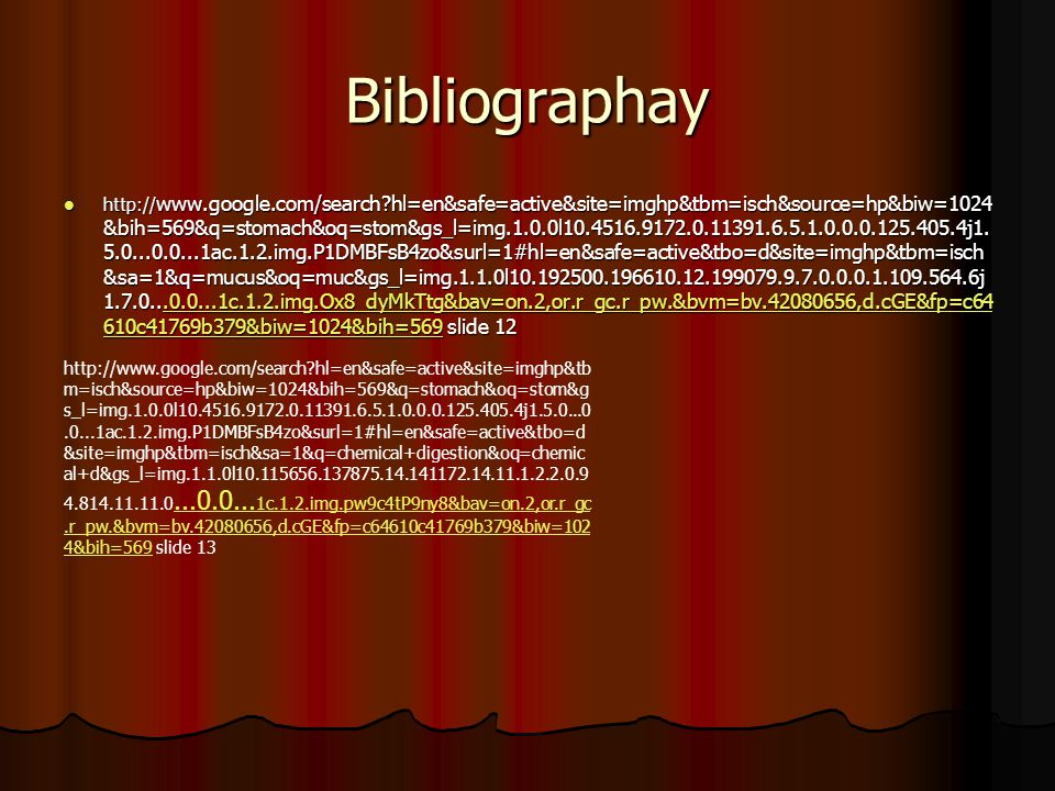 Bibliographay http:// www.google.com/search hl=en&safe=active&site=imghp&tbm=isch&source=hp&biw=1024 &bih=569&q=stomach&oq=stom&gs_l=img.1.0.0l10.4516.9172.0.11391.6.5.1.0.0.0.125.405.4j1.