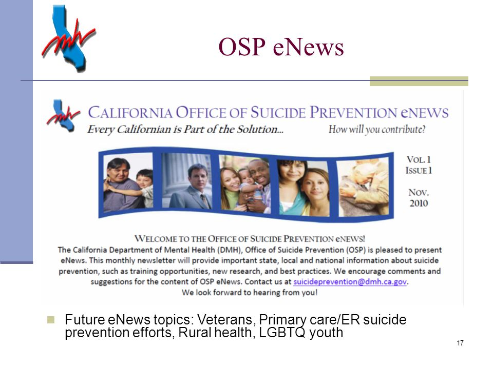 17 OSP eNews Future eNews topics: Veterans, Primary care/ER suicide prevention efforts, Rural health, LGBTQ youth