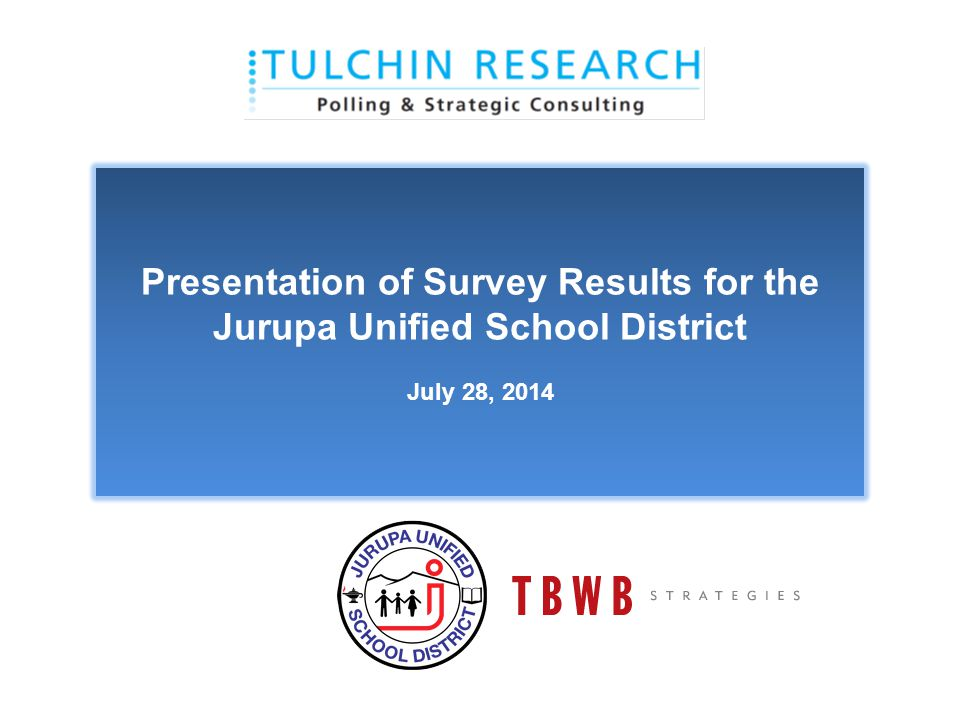 Presentation of Survey Results for the Jurupa Unified School District July 28, 2014